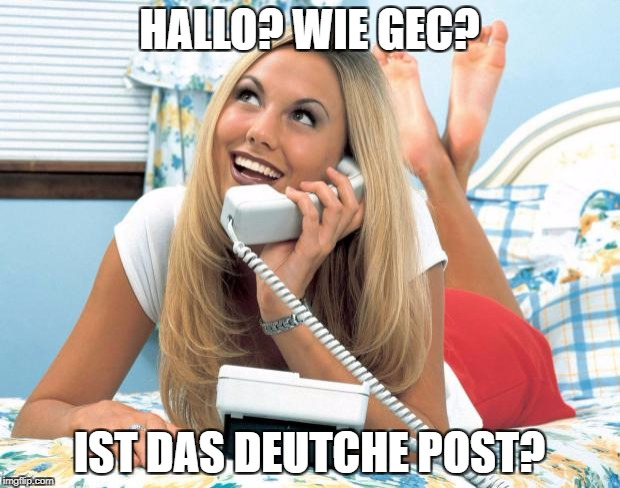 Girl Phone | HALLO? WIE GEC? IST DAS DEUTCHE POST? | image tagged in girl phone | made w/ Imgflip meme maker