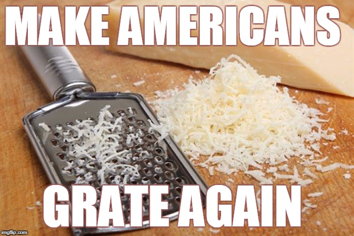 MAKE AMERICANS GRATE AGAIN | made w/ Imgflip meme maker