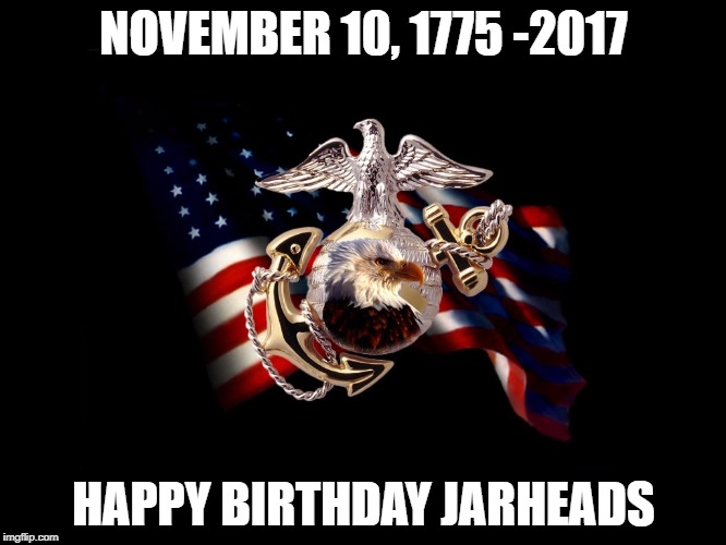 USMC | NOVEMBER 10, 1775 -2017 HAPPY BIRTHDAY JARHEADS | image tagged in usmc | made w/ Imgflip meme maker