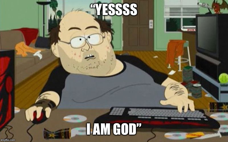 """YESSSS I AM GOD"" 