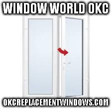 window world okc beautiful window world okc okcreplacementwindowscom image tagged in window world okc made image imgflip