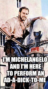 I'M MICHELANGELO AND I'M HERE TO PERFORM AN AD-A-DICK-TO-ME | made w/ Imgflip meme maker