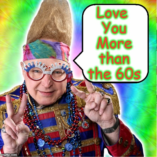 All You Need is Love... Bump-Ba-Dah-Buh-Dum | Love You More than the 60s | image tagged in vince vance,60s,70s,all we are saying,is give peace a chance,peace love and happiness | made w/ Imgflip meme maker