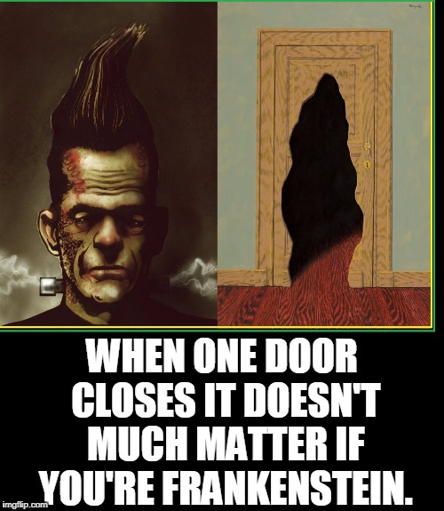Rene Magritte Meets Mary Shelley | WHEN ONE DOOR CLOSES IT DOESN'T MUCH MATTER IF YOU'RE FRANKENSTEIN. | image tagged in vince vance,frankenstein,rene magritte,mary shelley,motivational memes,demotivational | made w/ Imgflip meme maker