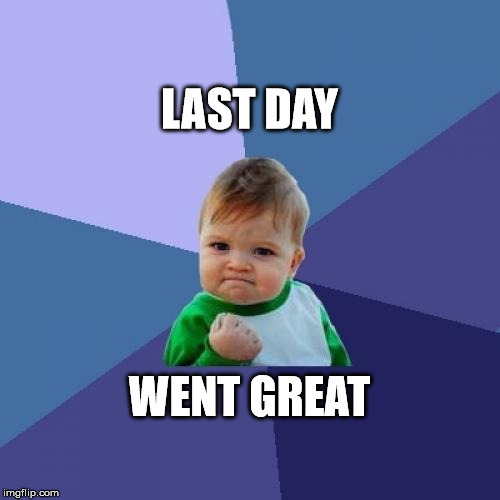 Success Kid Meme | LAST DAY WENT GREAT | image tagged in memes,success kid | made w/ Imgflip meme maker