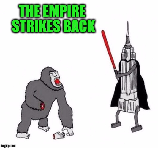 The Force is not just in a galaxy far far away |  THE EMPIRE STRIKES BACK | image tagged in memes,funny,star wars,king kong,the empire strikes back,empire states building | made w/ Imgflip meme maker