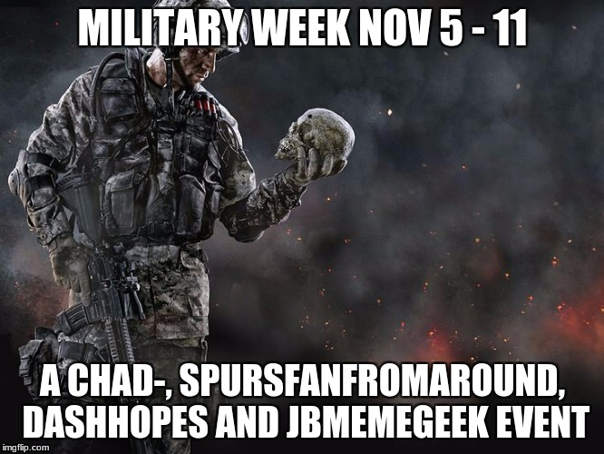 Military week A Chad-, SpursFanFromAround, DashHopes and jbmemegeek event | MILITARY WEEK NOV 5 - 11 A CHAD-, SPURSFANFROMAROUND, DASHHOPES AND JBMEMEGEEK EVENT | image tagged in spursfanfromaround,chad-,dashhopes,jbmemegeek,military | made w/ Imgflip meme maker