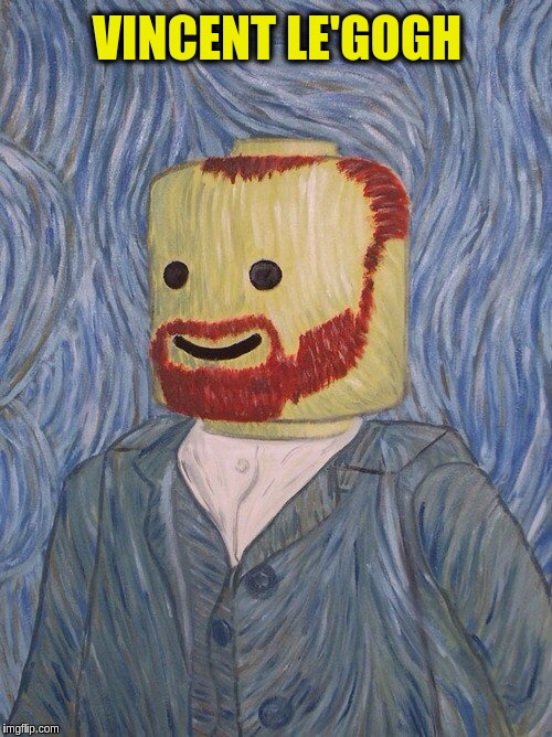 Art Week Oct 30 - Nov 5, A JBmemegeek & Sir_Unknown event | VINCENT LE'GOGH | image tagged in memes,funny,art week,vincent van gogh,lego,legos | made w/ Imgflip meme maker