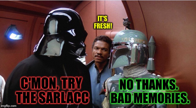C'MON, TRY THE SARLACC IT'S FRESH! NO THANKS. BAD MEMORIES. | made w/ Imgflip meme maker
