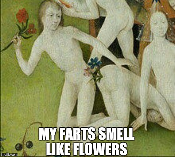 This is the image that inspired my idea for Art Week lol.  Art Week, Oct -30 -Nov 5, a JBmemegeek & Sir_Unknown event! | MY FARTS SMELL LIKE FLOWERS | image tagged in jbmemegeek,sir_unknown,art week,weird art | made w/ Imgflip meme maker