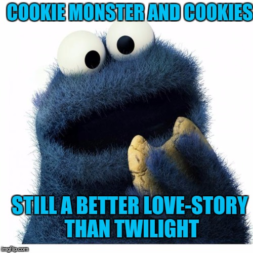 COOKIE MONSTER AND COOKIES STILL A BETTER LOVE-STORY THAN TWILIGHT | made w/ Imgflip meme maker