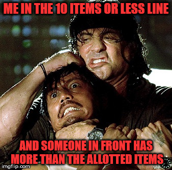 Cleanup In The Express Line | ME IN THE 10 ITEMS OR LESS LINE AND SOMEONE IN FRONT HAS MORE THAN THE ALLOTTED ITEMS | image tagged in rambo,memes,10,shopping cart,road rage | made w/ Imgflip meme maker