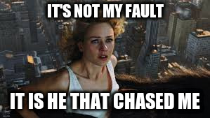 IT'S NOT MY FAULT IT IS HE THAT CHASED ME | made w/ Imgflip meme maker