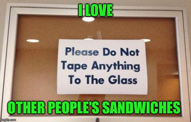 I LOVE OTHER PEOPLE'S SANDWICHES | made w/ Imgflip meme maker