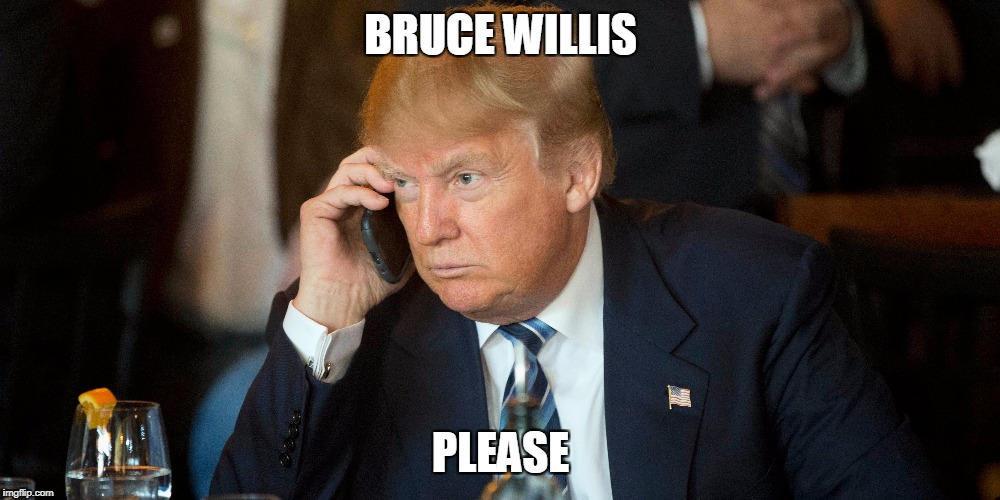 BRUCE WILLIS PLEASE | made w/ Imgflip meme maker