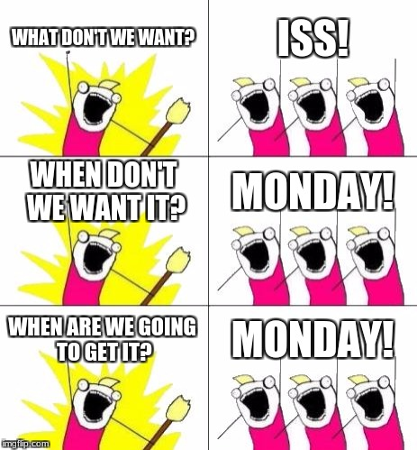 I messed up | WHAT DON'T WE WANT? ISS! WHEN DON'T WE WANT IT? MONDAY! WHEN ARE WE GOING TO GET IT? MONDAY! | image tagged in memes,what do we want 3,school meme,big trouble | made w/ Imgflip meme maker