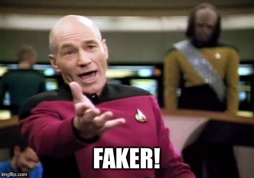 Picard Wtf Meme | FAKER! | image tagged in memes,picard wtf | made w/ Imgflip meme maker