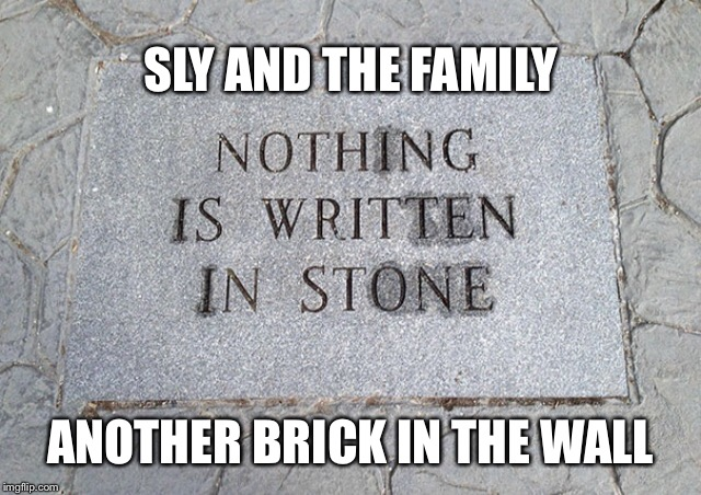 SLY AND THE FAMILY ANOTHER BRICK IN THE WALL | made w/ Imgflip meme maker
