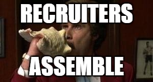 Anchorman Assemble | RECRUITERS ASSEMBLE | image tagged in anchorman assemble | made w/ Imgflip meme maker