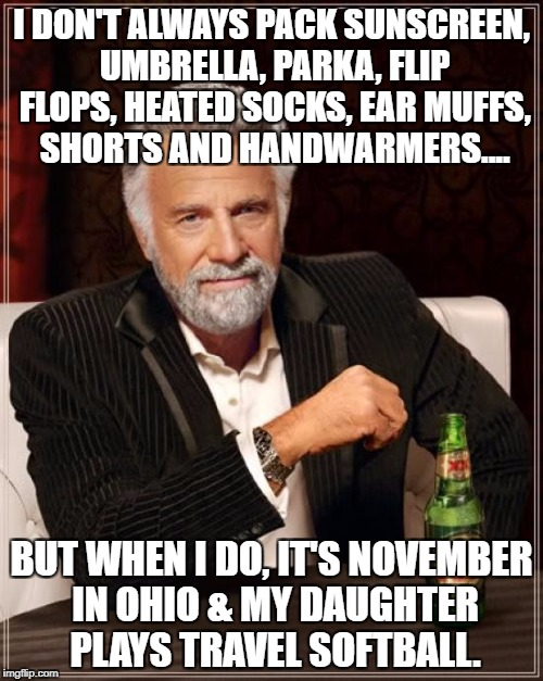 The Most Interesting Man In The World Meme | I DON'T ALWAYS PACK SUNSCREEN, UMBRELLA, PARKA, FLIP FLOPS, HEATED SOCKS, EAR MUFFS, SHORTS AND HANDWARMERS.... BUT WHEN I DO, IT'S NOVEMBER | image tagged in memes,the most interesting man in the world | made w/ Imgflip meme maker