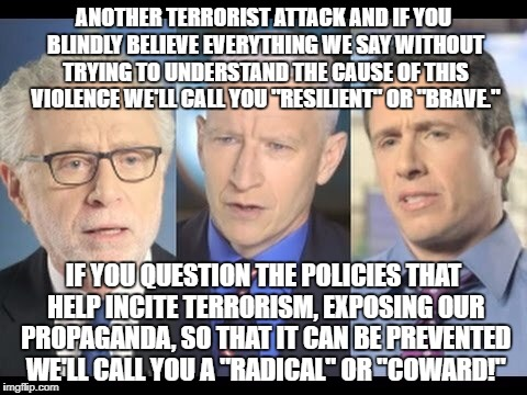 CNN Propaganda distracts from solutions! | ANOTHER TERRORIST ATTACK AND IF YOU BLINDLY BELIEVE EVERYTHING WE SAY WITHOUT TRYING TO UNDERSTAND THE CAUSE OF THIS VIOLENCE WE'LL CALL YOU | image tagged in cnn,terrorism,propaganda | made w/ Imgflip meme maker