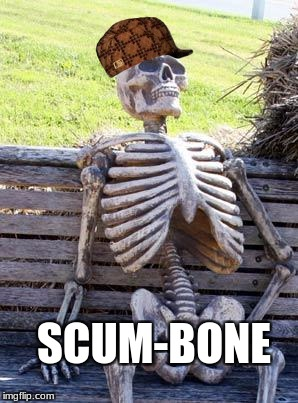 Waiting Skeleton Meme | SCUM-BONE | image tagged in memes,waiting skeleton,scumbag | made w/ Imgflip meme maker