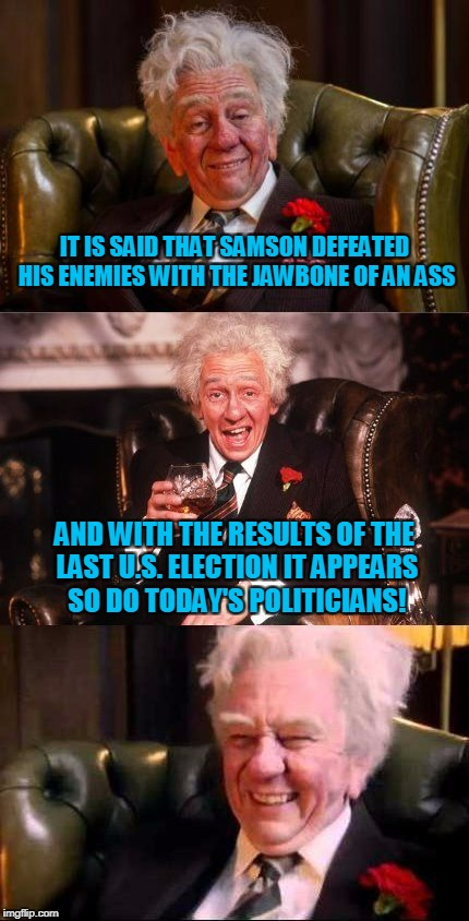 apparently the beast has thumbs to tweet with too | IT IS SAID THAT SAMSON DEFEATED HIS ENEMIES WITH THE JAWBONE OF AN ASS AND WITH THE RESULTS OF THE LAST U.S. ELECTION IT APPEARS SO DO TODAY | image tagged in drinking englishman,memes,politics,elections,bible | made w/ Imgflip meme maker