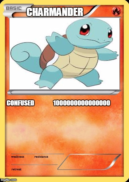 Blank Pokemon Card | CHARMANDER CONFUSED                1000000000000000 | image tagged in blank pokemon card | made w/ Imgflip meme maker