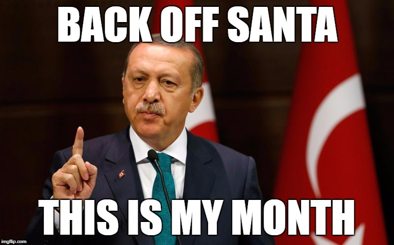 Back off Santa, you know what month this is! | BACK OFF SANTA THIS IS MY MONTH | image tagged in turkey,erdogan,thanksgiving,santa,funny memes,political memes | made w/ Imgflip meme maker