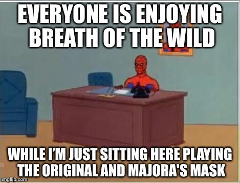 Spiderman Computer Desk Meme | EVERYONE IS ENJOYING BREATH OF THE WILD WHILE I'M JUST SITTING HERE PLAYING THE ORIGINAL AND MAJORA'S MASK | image tagged in memes,spiderman computer desk,spiderman,legend of zelda,the legend of zelda breath of the wild,majora's mask | made w/ Imgflip meme maker