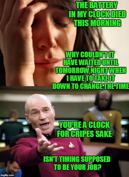 Nice timing scumbag clock! | THE BATTERY IN MY CLOCK DIED THIS MORNING WHY COULDN'T IT HAVE WAITED UNTIL TOMORROW NIGHT WHEN I HAVE TO TAKE IT DOWN TO CHANGE THE TIME IS | image tagged in scumbag daylight savings time | made w/ Imgflip meme maker