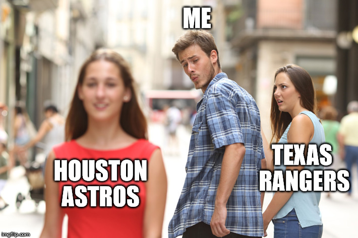 How You Doing? | ME HOUSTON ASTROS TEXAS RANGERS | image tagged in guy looking at other girl,mlb,texas rangers,houston astros,world series | made w/ Imgflip meme maker