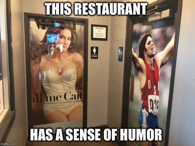 Hey now! | THIS RESTAURANT HAS A SENSE OF HUMOR | image tagged in caitlyn jenner,bruce jenner,bathroom humor,kardashian | made w/ Imgflip meme maker