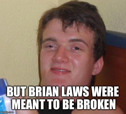 10 Guy Meme | BUT BRIAN LAWS WERE MEANT TO BE BROKEN | image tagged in memes,10 guy | made w/ Imgflip meme maker