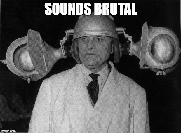 SOUNDS BRUTAL | made w/ Imgflip meme maker