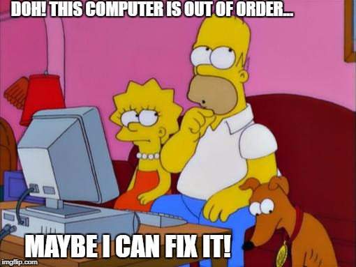 Hmm... | DOH! THIS COMPUTER IS OUT OF ORDER... MAYBE I CAN FIX IT! | image tagged in hmm | made w/ Imgflip meme maker