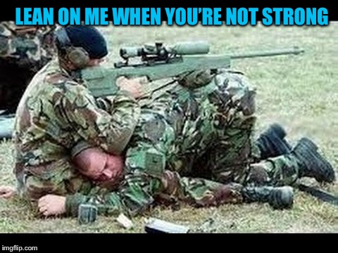 LEAN ON ME WHEN YOU'RE NOT STRONG | made w/ Imgflip meme maker
