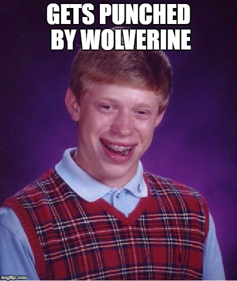 Bad Luck Brian Meme | GETS PUNCHED BY WOLVERINE | image tagged in memes,bad luck brian | made w/ Imgflip meme maker