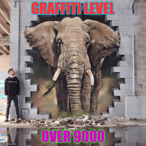 Hope you enjoy! Found this specifically for art week! |  GRAFFITI LEVEL; OVER 9000 | image tagged in graffiti,meme,elephant,man,art,week | made w/ Imgflip meme maker