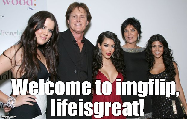 Jenner Christmas | Welcome to imgflip, lifeisgreat! | image tagged in jenner christmas | made w/ Imgflip meme maker