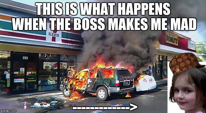 when boss makes me mad | THIS IS WHAT HAPPENS WHEN THE BOSS MAKES ME MAD -------------> | image tagged in 7-11 was a part time job,scumbag | made w/ Imgflip meme maker