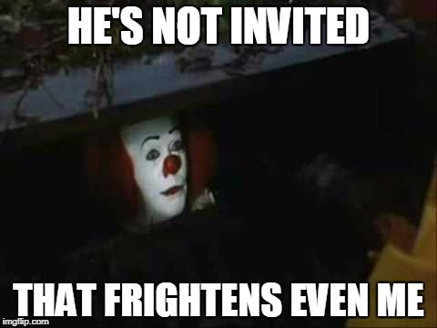 HE'S NOT INVITED THAT FRIGHTENS EVEN ME | made w/ Imgflip meme maker