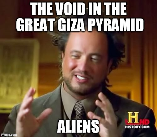 Void in the Great Giza Pyramid = Aliens | THE VOID IN THE GREAT GIZA PYRAMID ALIENS | image tagged in memes,ancient aliens | made w/ Imgflip meme maker
