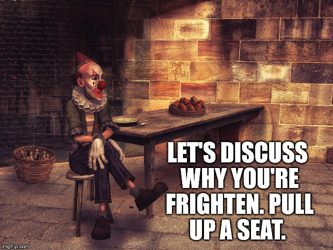 LET'S DISCUSS WHY YOU'RE FRIGHTEN. PULL UP A SEAT. | made w/ Imgflip meme maker