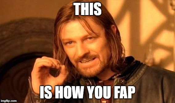 One Does Not Simply Meme | THIS IS HOW YOU FAP | image tagged in memes,one does not simply | made w/ Imgflip meme maker