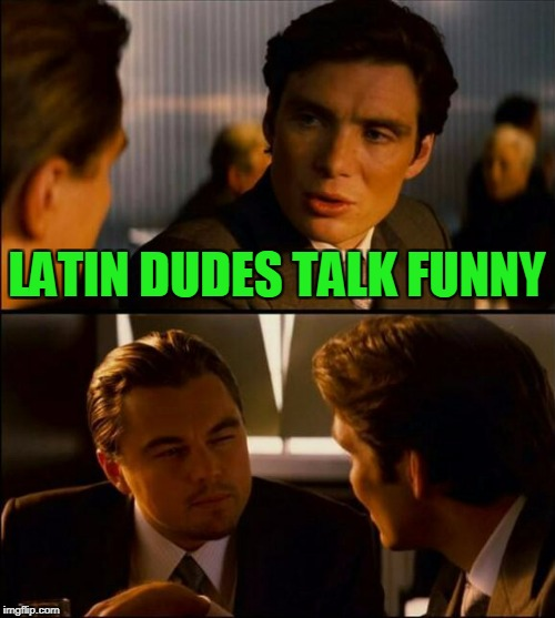 LATIN DUDES TALK FUNNY | made w/ Imgflip meme maker