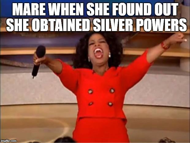 Oprah You Get A Meme | MARE WHEN SHE FOUND OUT SHE OBTAINED SILVER POWERS | image tagged in memes,oprah you get a | made w/ Imgflip meme maker