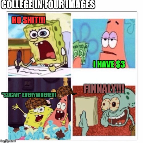 "COLLEGE IN FOUR IMAGES I HAVE $3 HO SHIT!!! ""SUGAR"" EVERYWHERE!!! FINNALY!!! 