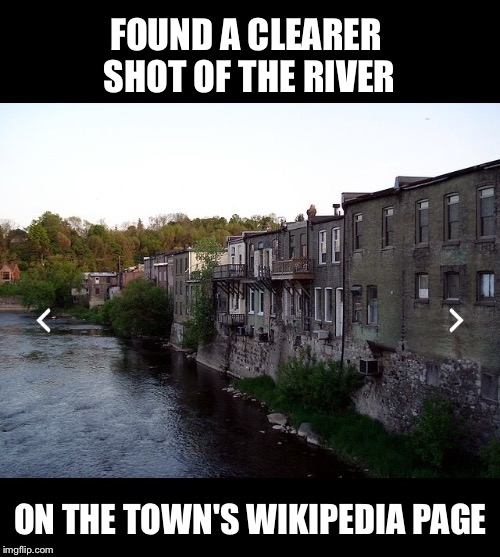 FOUND A CLEARER SHOT OF THE RIVER ON THE TOWN'S WIKIPEDIA PAGE | made w/ Imgflip meme maker