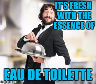 IT'S FRESH WITH THE ESSENCE OF EAU DE TOILETTE | made w/ Imgflip meme maker